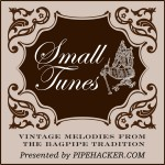 Pipehacker Presents the Small Tunes Podcast—Vintage Melodies from the Bagpipe Tradition